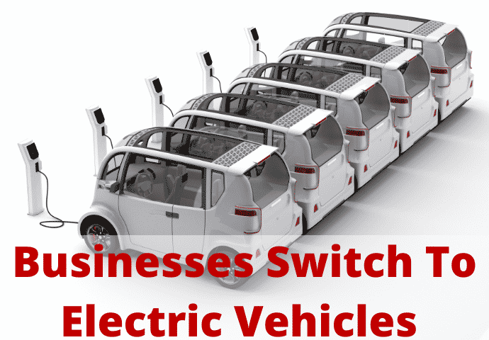 Businesses Switch To Electric Vehicles For Cost Savings And A Safer Environment
