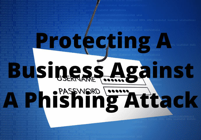 The Challenge Of Protecting A Business Against A Phishing Attack