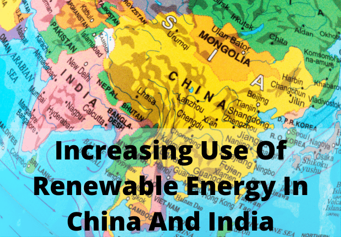 Increasing Use Of Renewable Energy In China And India