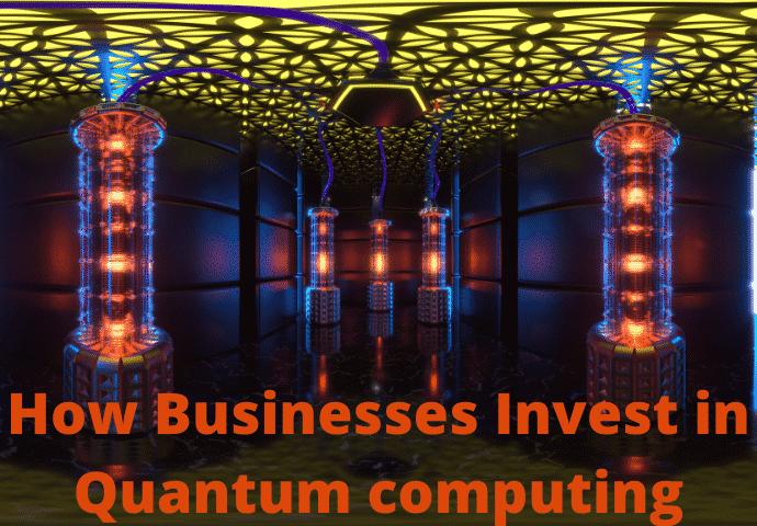 How Businesses Invest in Quantum computing