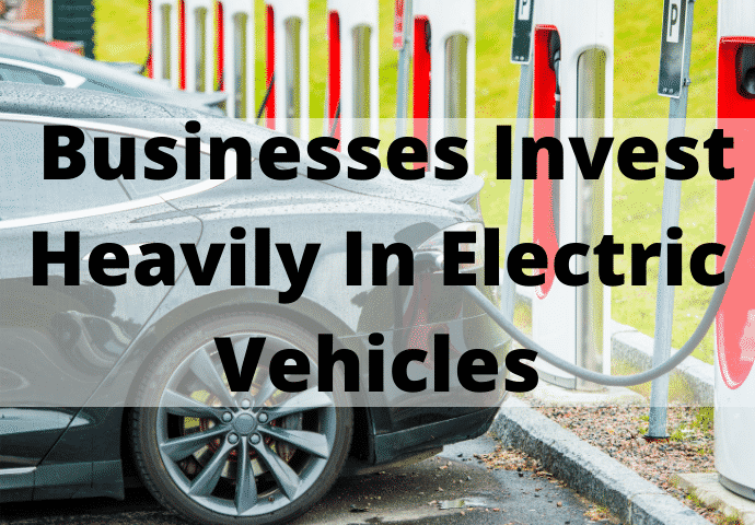 Businesses About To Invest Heavily In Electric Vehicles