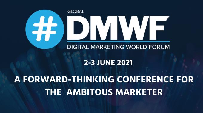 Digital Marketing World Forum (#DMWF) Global returns for a fully online conference - 2-3 June 2021